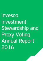 Invesco Investment Stewardship and Proxy Voting Annual Report 2016